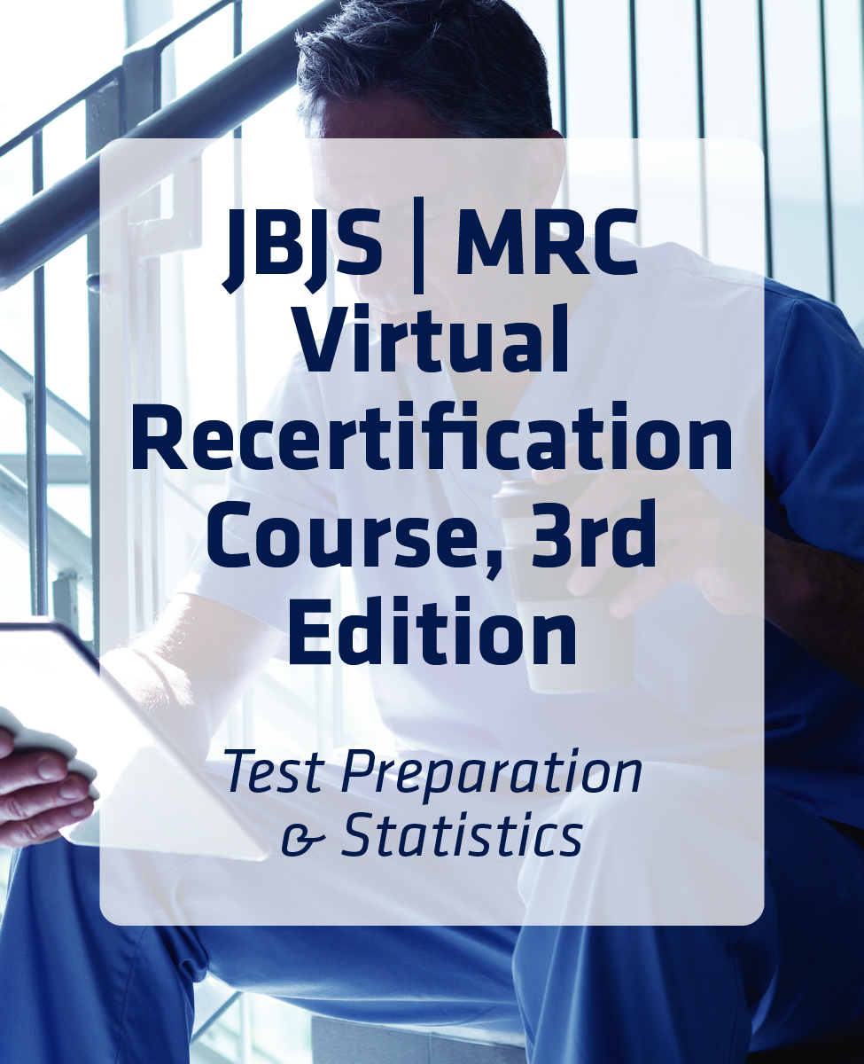 JBJS | MRC Virtual Recertification Course, 3rd Edition: Test Preparation And Statistics