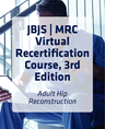 JBJS | MRC Virtual Recertification Course, 3rd Edition: Adult Hip Reconstruction