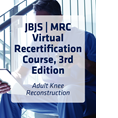 JBJS | MRC Virtual Recertification Course, 3rd Edition: Adult Knee Reconstruction