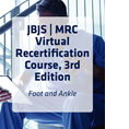 JBJS | MRC Virtual Recertification Course, 3rd Edition: Foot And Ankle