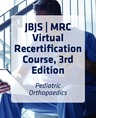 JBJS | MRC Virtual Recertification Course, 3rd Edition: Pediatrics Orthopaedics