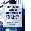 JBJS | MRC Virtual Recertification Course, 3rd Edition: Trauma: Lower Extremity